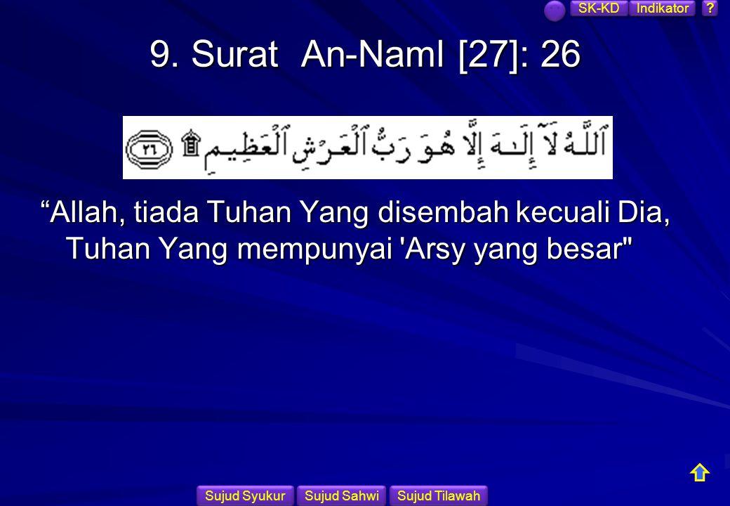 SK-KD Indikator. 9. Surat An-Naml [27]: 26. Allah, tiada Tuhan Yang disembah kecuali Dia, Tuhan Yang mempunyai Arsy yang besar